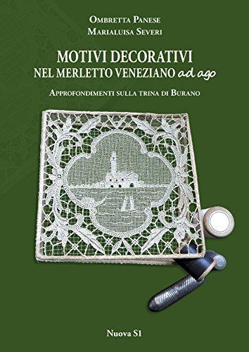 Motivi decorativi nel merletto veneziano ad ago. Approfondimenti sulla trina di Burano. Ediz. illustrata (Merletti e ricami)