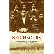 Neighbours: The Destruction of the Jewish Community in Jedwabne, Poland by Jan T Gross (6-Feb-2003) Paperback