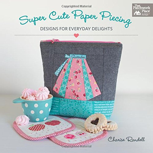 Super Cute Paper Piecing: Designs for Everyday Delights por Charise Randell