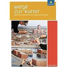 Wege zur Kunst: Begriffe und Methoden für den Umgang mit Architektur: Schülerband
