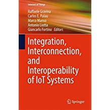 Integration, Interconnection, and Interoperability of IoT Systems (Internet of Things)