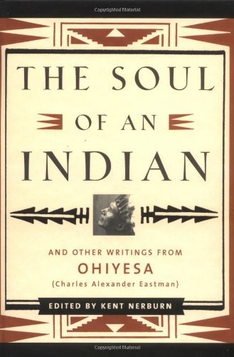 The Soul of an Indian: And Other Writings from Ohiyesa (Charles Alexander Eastman) (English Edition)