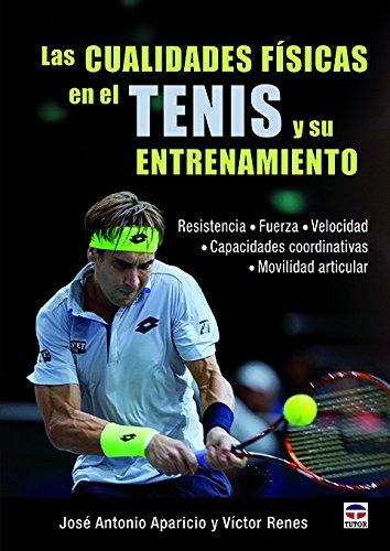 Las Cualidades Físicas En El Tenis Y Su Entrenamiento por José Antonio Aparicio Asenjo