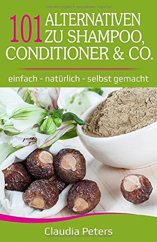 101 Alternativen zu Shampoo, Conditioner & Co: einfach - natürlich - selbst gemacht