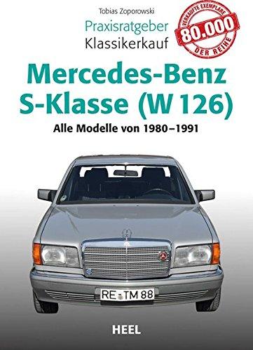 Praxisratgeber Klassikerkauf Mercedes-Benz S-Klasse ( W 126): Alle Modelle von 1980 bis 1991 (126 Mercedes)