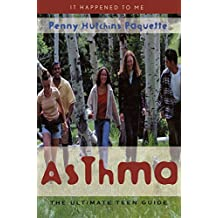 Asthma: The Ultimate Teen Guide (It Happened to Me)