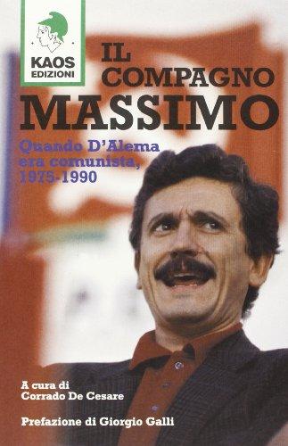 Il compagno Massimo. Quando D'Alema era comunista, 1975-1990