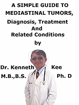 A  Simple  Guide  To  Mediastinal Tumors  Diagnosis, Treatment  And  Related Conditions por Kenneth Kee