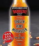 Steven Raichlens Barbecue Bible: Saucen, Rubs, Marinaden & Grillbutter: 222 Rezepte