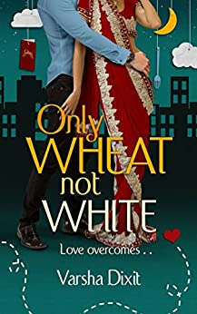 Only Wheat Not White by [Dixit, Varsha]