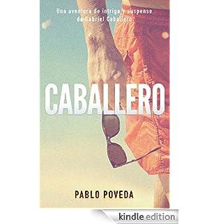 Caballero: Una aventura de intriga y suspense de Gabriel Caballero (Series detective privado crimen y misterio nº 0) (Spanish Edition) [Edizione Kindle]