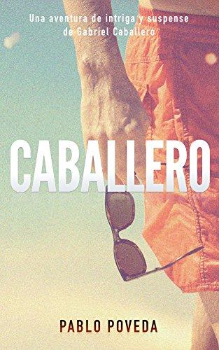 Caballero: Una aventura de intriga y suspense de Gabriel Caballero (Series detective privado crimen y misterio nº 0) por Pablo Poveda
