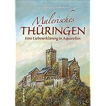 Malerisches Thüringen: Eine Liebeserklärung in Aquarellen (Sutton Heimatarchiv)