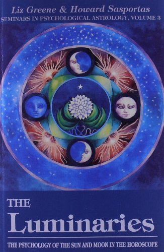 The Luminaries: Psychology of the Sun and Moon in the Horoscope (Seminars in Psychological Astrology, Band 3)