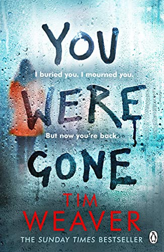 You Were Gone: I buried you. I mourned you. But now you're back The Sunday Times Bestseller by [Weaver, Tim]