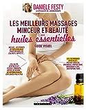 Les meilleurs massages minceur et beauté aux huiles essentielles, guide visuel : Les techniques efficaces ; les points de réflexologie ; 60 automassages expliqués pas à pas