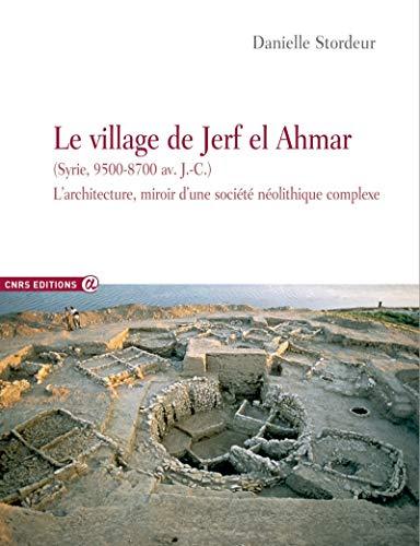 Le village de Jerf El Ahmar (Syrie, 9500-8700 av J.C.) - L'architecture miroir d'une société néolith