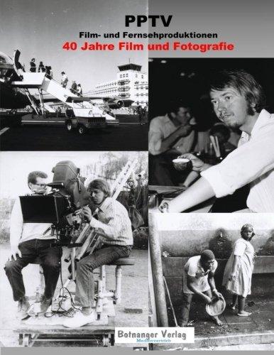 Preisvergleich Produktbild PPTV Film und Fernsehproduktionen - 40 Jahre Film und Fotografie