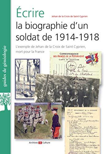 Ecrire la biographie d'un soldat de 1914-1918: L'exemple de Jehan de la Croix de Saint Cyprien, mort pour la France par Jehan de la Croix de Saint Cyrpien