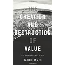 The Creation and Destruction of Value: The Globalization Cycle by Harold James (2009-09-30)