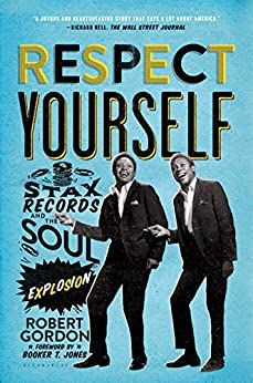 Respect Yourself: Stax Records and the Soul Explosion par [Gordon, Robert]