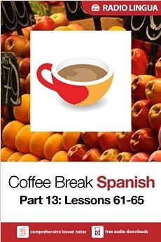 Coffee Break Spanish 13: Lessons 61-65 - Learn Spanish in your coffee break by [Lingua, Radio]