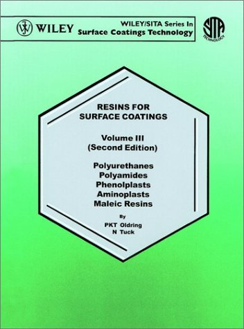 Resins for Surface Coatings, Polyurethanes Polyamides Phenolplasts Aminoplasts Maleic Resins (Waterborne &...