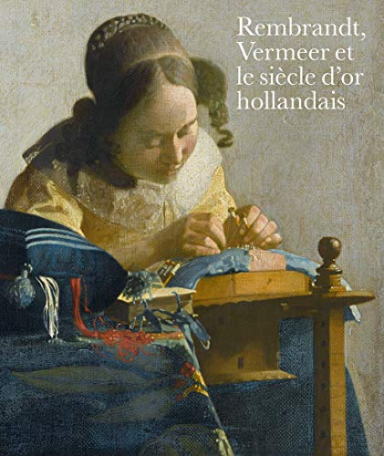 Rembrandt, Vermeer et le siècle d'or hollandais (French Edition) -