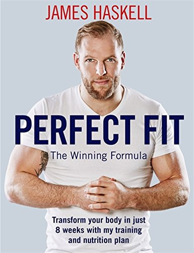 Perfect Fit: The Winning Formula: Transform your body in just 8 weeks with my training and nutrition plan por James Haskell