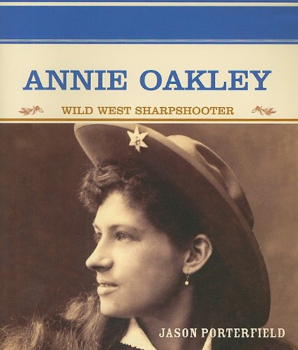 Annie Oakley: Wild West Sharpshooter (Primary sources of famous people in American History)