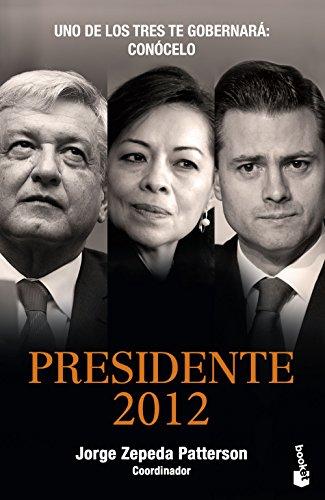 Presidente 2012: Uno de los tres gobernará: Conócelo por Jorge Zepeda Patterson