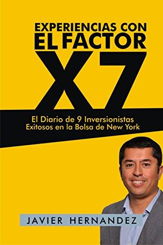 Experiencias con el Factor X7: El Diario de 9 Inversionistas Exitosos en la Bolsa de New York (Spanish Edition) -