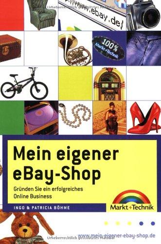 Mein eigener eBay-Shop: Gründen Sie ein erfolgreiches Online-Business! (Sonstige Bücher M+T)