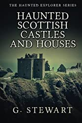 Haunted Scottish Castles and Houses: Volume 3 (The Haunted Explorer Series)