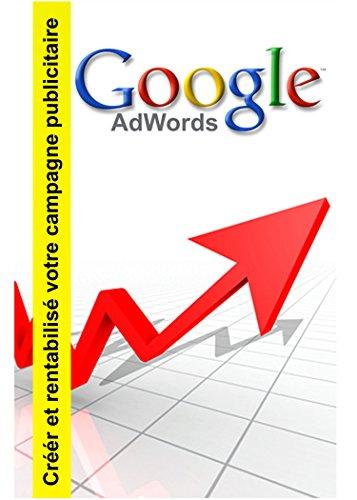 En ligne téléchargement gratuit Google adwords: Créer et rentabilisé votre campagne publicitaire epub pdf