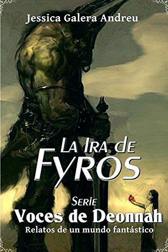 La Ira de Fyros (Voces de Deonnah nº 2) por Jessica Galera Andreu