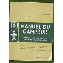 Manuel du campeur : Conseils, solutions, astuces. pour vivre en pleine nature