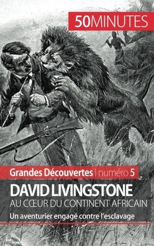 David Livingstone au coeur du continent africain: Un aventurier engag contre lesclavage
