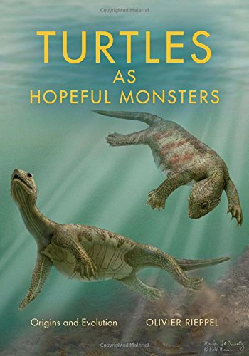 Turtles as Hopeful Monsters: Origins and Evolution (Life of the Past) por Olivier Rieppel