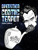 Front cover for the book Operation Cosmic Teapot by Dylan Callens