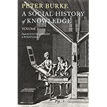 A Social History of Knowledge II: From the Encyclopaedia to Wikipedia: 2 by Peter Burke (20-Dec-2011) Paperback