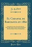 El Carnaval de Barcelona en 1860: Batiburrillo de Anécdotas, Chascarrillos, Bufonadas, Quid-Pro-Quos, Dislates, Traspiés, Pataletas, Fantasmagorias, ... Diabluras, Truenos y Otras Quisicosaza