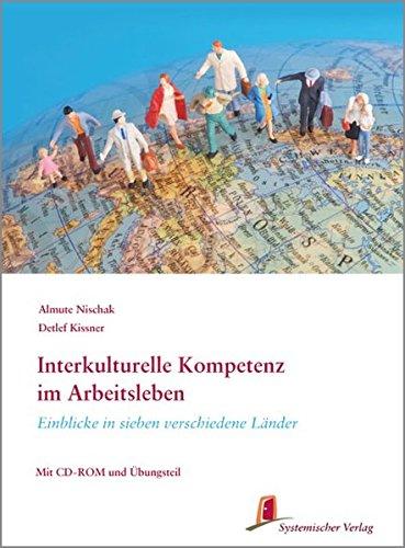 Interkulturelle Kompetenz im Arbeitsleben: Einblicke in sieben verschiedene Länder (Mit CD-ROM und interaktiven Übungen)