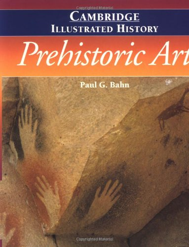 The Cambridge Illustrated History of Prehistoric Art (Cambridge Illustrated Histories)