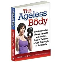 The Ageless Body by Master RKC Andrea DuCane (2011-08-02)