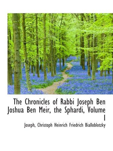 The Chronicles of Rabbi Joseph Ben Joshua Ben Meir, the Sphardi, Volume I