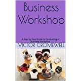 Business Workshop: A Step by Step Guide to Conducting a Business Workshop (English Edition)