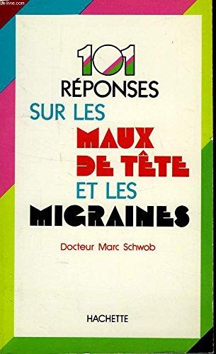101 REPONSES SUR LES MAUX DE TETE ET LES MIGRAINES