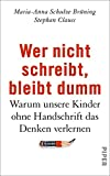 Wer nicht schreibt, bleibt dumm von Maria-Anna Schulze Brüning