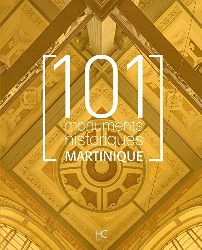 101 Monuments historiques Martinique par Collectif